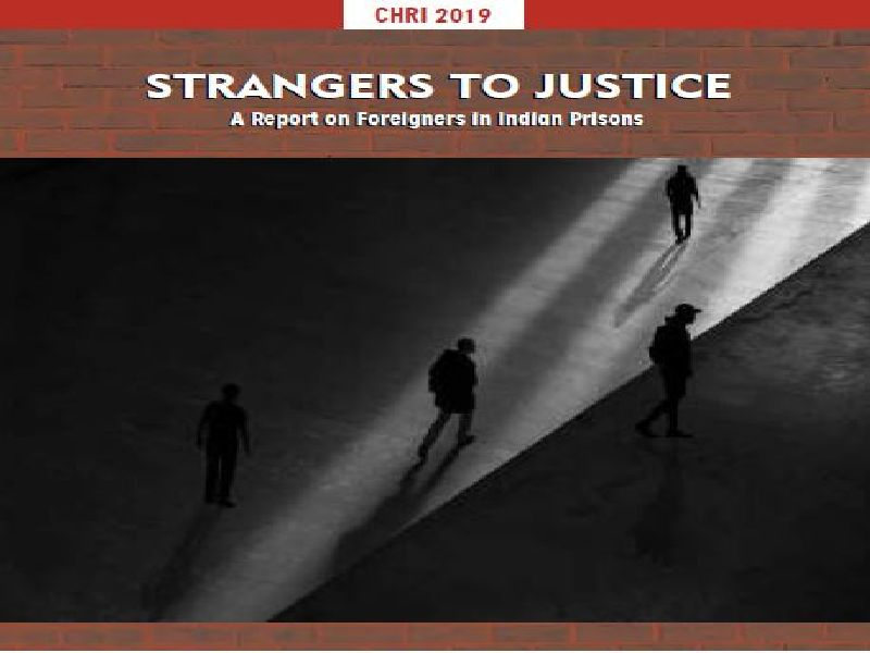ef5daffec4 Strangers to Justice  A report on foreigners in Indian prisons